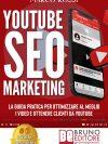 """Marco Rossi: Bestseller """"YouTube SEO Marketing"""", il libro su come acquisire nuovi clienti attraverso YouTube"""