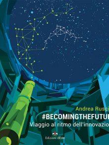 """Andrea Ruscica: Bestseller """"#BecomingTheFuture"""",  il libro su come vivere in un periodo di progresso tecnologico senza precedenti"""