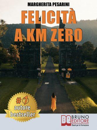 """Libri: """"Felicità A Km Zero"""" di Margherita Pesarini rivela come la crescita personale impatta sul proprio benessere"""