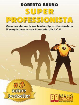 """Roberto Bruno: Bestseller """"Super Professionista"""", il libro per differenziarsi nel mondo del lavoro"""