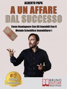 """Alberto Papa: Bestseller """"A Un Affare Dal Successo"""", il libro per investire negli immobili basandosi sui numeri"""