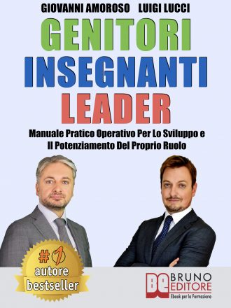 """Giovanni Amoroso e Luigi Lucci: Bestseller """"Genitori Insegnanti Leader """", il libro che insegna come trovare la propria strada nella vita"""
