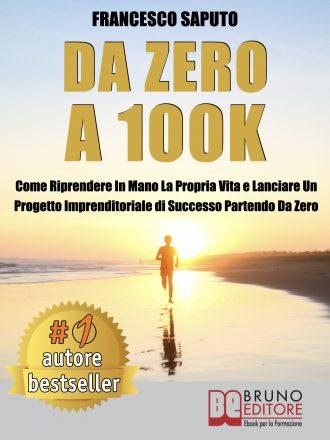 """Francesco Saputo: Bestseller """"Da Zero A 100K"""", il libro che insegna come riprendere in mano la propria vita"""