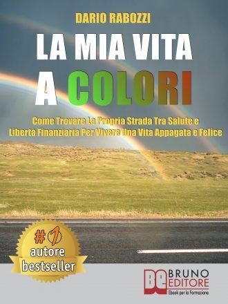 """Dario Rabozzi: Bestseller """"La Mia Vita A Colori"""", il libro che insegna come vivere al massimo delle proprie possibilità"""