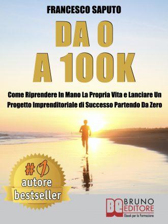 """Francesco Saputo: Bestseller """"Da 0 A 100K"""", il libro che insegna come riprendere in mano la propria vita"""