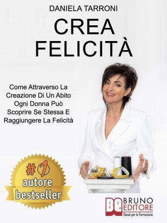 """Daniela Tarroni: Bestseller """"Crea Felicità"""", il libro su come valorizzare i propri talenti attraverso la moda"""