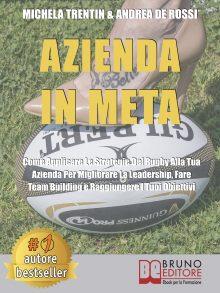"""Michela Trentin e Andrea De Rossi: Bestseller """"Azienda In Meta"""", il libro su come raggiungere il successo aziendale ispirandosi ai valori del rugby"""