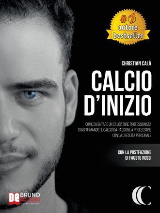 """Christian Calà: Bestseller """"Calcio D'Inizio"""", il libro per sviluppare un mindset di successo in ambito calcistico"""